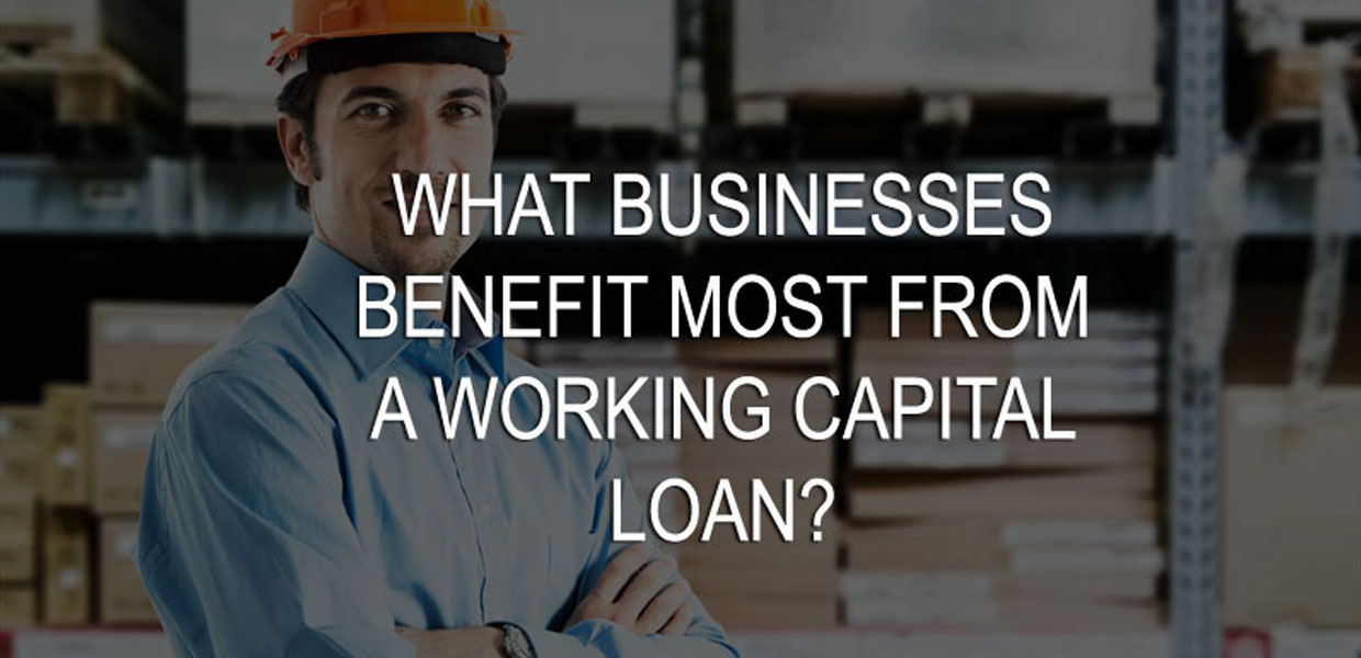 what-businesses-benefit-most-from-a-working-capital-financing